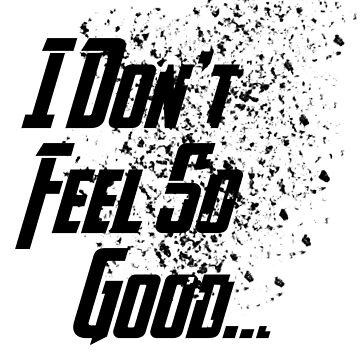 I Don't Feel So Good... (Black Variant) by TheSecretShop