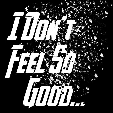 I Don't Feel So Good... (White Variant) by TheSecretShop
