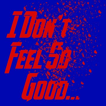 I Don't Feel So Good... (Red Variant) by TheSecretShop