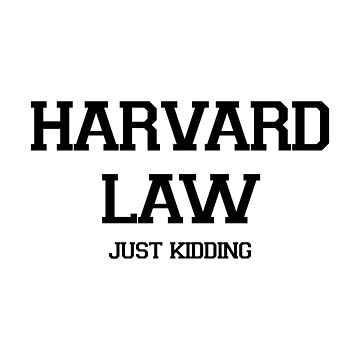 Harvard Law - Just Kidding (Black) by cassiarose