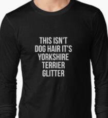 This Isn't Dog Hair It's Yorkshire Terrier Glitter T-shirt - Funny Yorkshire Terrier gift Long Sleeve T-Shirt