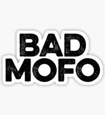 Bad Mofo ! Joke Sarcastic Meme Sticker