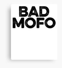 Bad Mofo ! Joke Sarcastic Meme Canvas Print