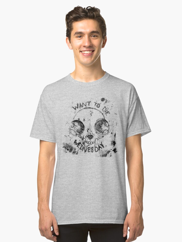 WANT TO DIE WEDNESDAY (black on white edition) Classic T-Shirt Front