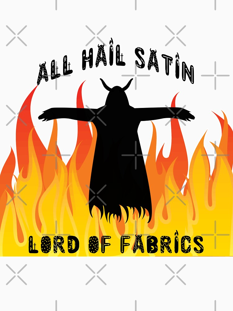 All Hail Satin Lord of Fabrics by parapopulous