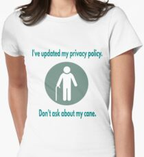 I've updated my privacy policy - Don't ask about my cane Women's Fitted T-Shirt