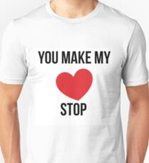 'You Make My Heart Stop' Unisex T-Shirt