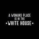 A womans place is in the WHITE HOUSE by jazzydevil