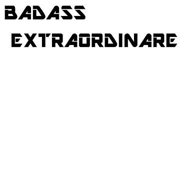Badass ExtraordinareT-shirt by itsaboutdes