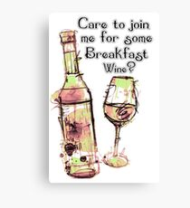 Care to join me for Some Breakfast Wine? Canvas Print