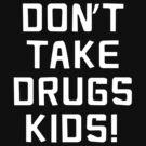Don't TAKE DRUGS KIDS by jazzydevil