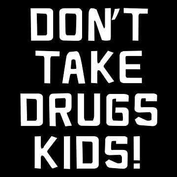 Don't TAKE DRUGS KIDS by jazzydevil