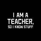 I am a TEACHER, so I know stuff by jazzydevil
