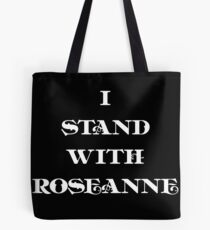 I stand with roseanne!  Tote Bag