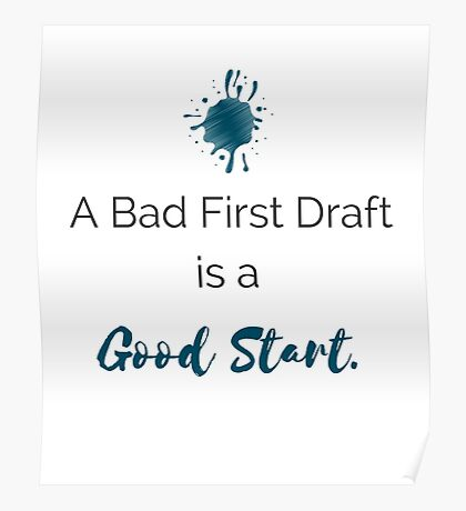 A Bad First Draft is a Good Start Poster