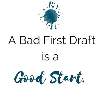 A Bad First Draft is a Good Start by Vaycarious