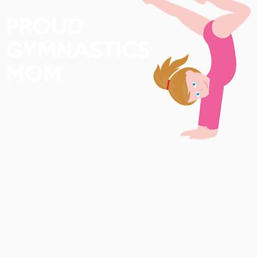 Proud Gymnastics Mom by Leafpile