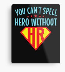 You Can't Spell Hero Without HR Human Resources Metal Print