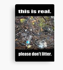 This is Real Please Don't Litter 2 Canvas Print