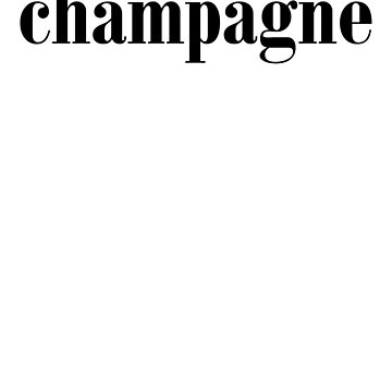 Champagne Art Drinks Cocktail Food by ShieldApparel