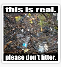 This is Real Please Don't Litter Sticker