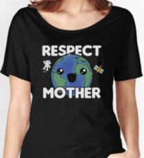 Respect Mother Earth | Planet Earth | Earth Day Women's Relaxed Fit T-Shirt