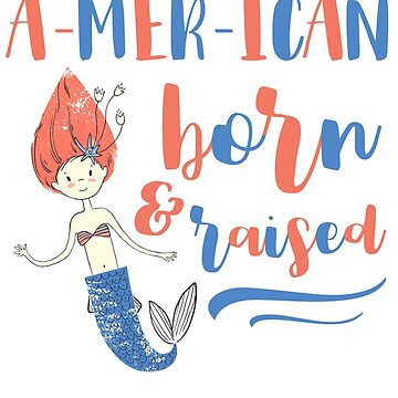Patriotic Mermaid A-Mer-ican Born and Raised by anabellstar