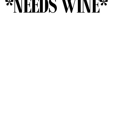 Needs Wine | Drinks Cocktail Food by RoadRescuer