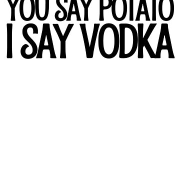 You Say Potato I Say Vodka ! Drinks Cocktail Food by PearlsRocker