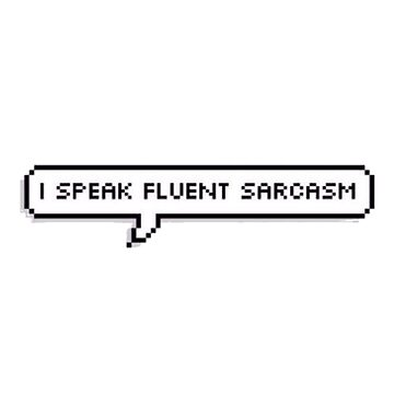 I speak fluent sarcasm  by IjazAhmed1231