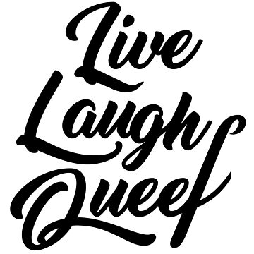 Live, Laugh Queef by haylith