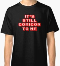 It's Still Comicon To Me Classic T-Shirt