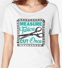 Sewing, Dressmaking and Quilting Motto Measure Twice Women's Relaxed Fit T-Shirt