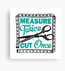 Sewing, Dressmaking and Quilting Motto Measure Twice Canvas Print