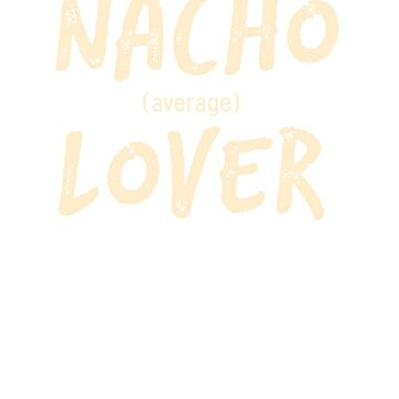 Nacho (Average) Lover by WOWe