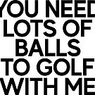 You Need Balls To Golf ~ Sports Fitness Runner by StrangeStreet