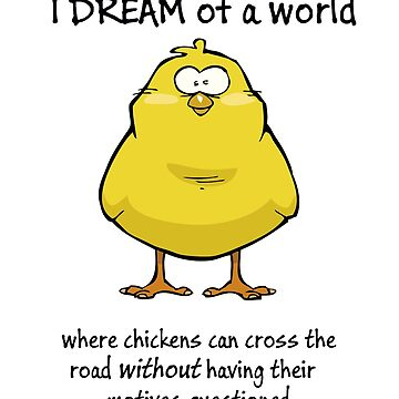 I Dream of a World~Why Did the Chicken Cross the Road by Dibble-Dabble