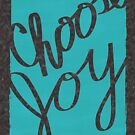 Choose Joy Teal by Janelle Wourms