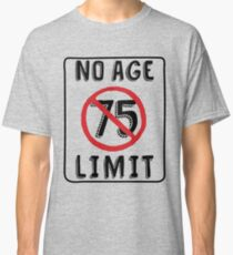 No Age Limit 75th Birthday Gifts Funny B Day For 75 Year Old Classic T