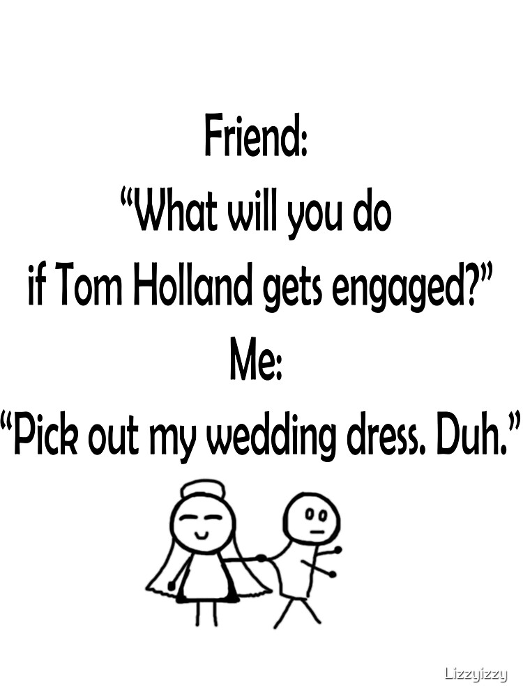 Funny Marrying Tom Holland  by Lizzyizzy
