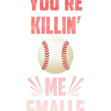 Youre Killing Me Smalls Shirt Baseball Custom Kids Men Women by NguyenNamNam