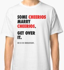 Glee - Some Cheerios Marry Cheerios Classic T-Shirt