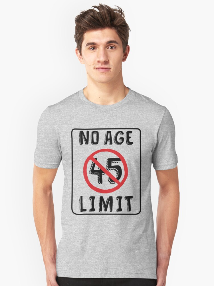 No Age Limit 45th Birthday Gifts Funny B Day For 45 Year Old Unisex T Shirt By MemWear