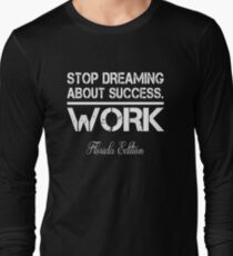 Stop Dreaming About Success - Work - Florida State Edition Hustle Motivation Fitness Long Sleeve T-Shirt