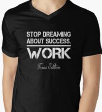 Stop Dreaming About Success - Work - Texas State Edition Hustle Motivation Fitness Men's V-Neck T-Shirt