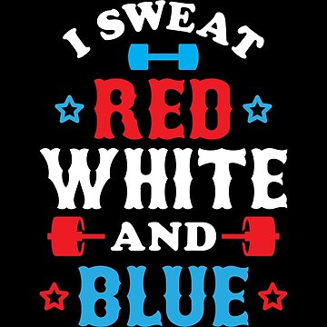 I Sweat Red, White And Blue by brogressproject