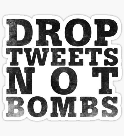 Drop Tweets Not Bombs Sticker