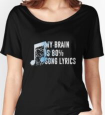 My Brain Is 80% Song Lyrics Women's Relaxed Fit T-Shirt