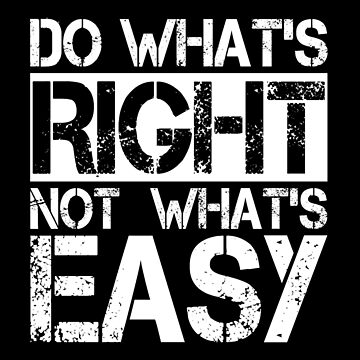 Do What's Right Not What's Easy - Quote Shirt by drakouv