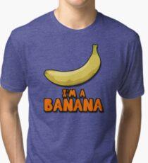 I'M A BANANA! Tri-blend T-Shirt